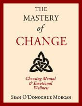 Mastery of Change (Free Version): Choosing Mental and Emotional Wellness
