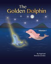 The Golden Dolphin (Children's Book): Adventure 1