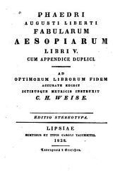 Phaedri Augusti liberti Fabularum Aesopiarum libri V. cum appendice duplici: Ad optimorum librorum fidem. Accurate edidit ictibusque metricis instruxit C.H. Weise