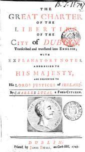 The Great Charter of the Liberties of the City of Dublin: Transcribed and Translated Into English; with Explanatory Notes. ... By Charles Lucas, ...