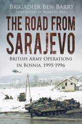 Road from Sarajevo: British Army Operations in Bosnia, 1995-1996