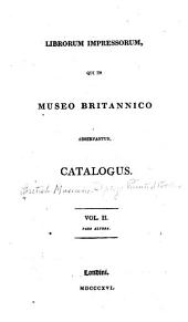 Librorum impressorum qui in Museo britannico adservantur catalogus: Volume 2, Part 2