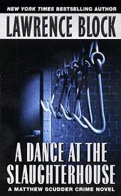 A Dance at the Slaughterhouse: A Matthew Scudder Crime Novel