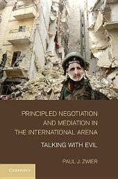 Principled Negotiation and Mediation in the International Arena: Talking with Evil