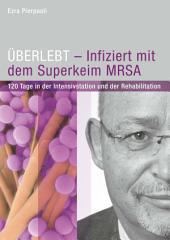 ÜBERLEBT - Infiziert mit dem Superkeim MRSA: 120 Tage in der Intensivstation und der Rehabilitation