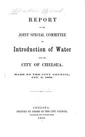 Report of the Joint Special Committee on Introduction of Water Into the City of Chelsea: Made to the City Council, Jan. 2, 1868