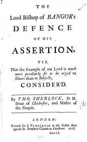 The Lord Bishop of Bangor's Defence of His Assertion, Viz. that the Example of Our Lord is Much More Peculiarly Fit to be Urged to Slaves Than to Subjects, Consider'd: Volume 5