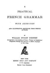 A Practical French Grammar: With Exercises and Illustrative Sentences from French Authors