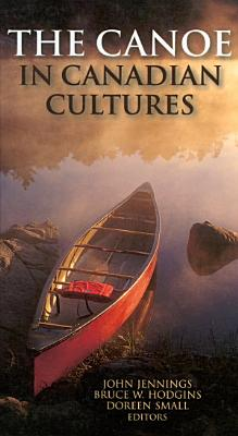 The Canoe in Canadian Cultures PDF