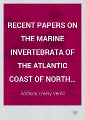 Recent Papers on the Marine Invertebrata of the Atlantic Coast of North America