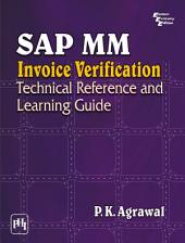 SAP MM INVOICE VERIFICATION: TECHNICAL REFERENCE AND LEARNING GUIDE