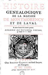 Histoire genealogique de la Maison de Montmorency et de Laval; justifiee par Chartes, Tiltres, Arrests (etc.)