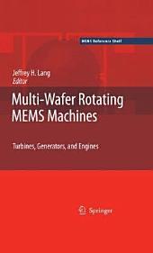 Multi-Wafer Rotating MEMS Machines: Turbines, Generators, and Engines
