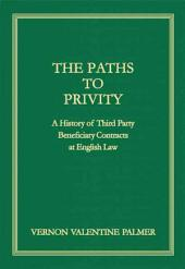 The Paths to Privity: The History of the Third Party Beneficiary Contracts at English Law