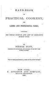 Hand-book of Practical Cookery, for Ladies and Professional Cooks: Containing the Whole Science and Art of Preparing Human Food