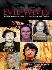Evil Wives [Fully Illustrated]: Deadly Women Whose Crimes Knew No Limits [Fully Illustrated]