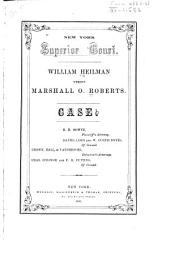 William Heilman Versus Marshall O. Roberts Case: R.H. Bowne, Plaintiff's Attorney : Daniel Lord and W. Curtis Noyes, of Counsel : Brown, Hall, & Vanderpoel, Defendant's Attorneys : Chas. O'Conor and F.B. Cutting, of Counsel