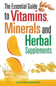 The Essential Guide to Vitamins  Minerals and Herbal Supplements Book