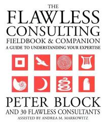 The Flawless Consulting Fieldbook and Companion