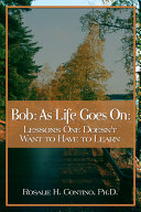 Bob: As Life Goes On: Lessons One Doesn't Want to Have to Learn