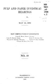 Pulp and Paper Investigation Hearings: April 25, 1908-Feb. 19, 1909, with Indices], Volume 2, Issues 18-24