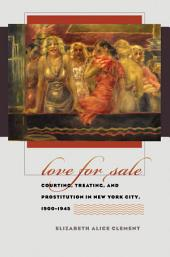 Love for Sale: Courting, Treating, and Prostitution in New York City, 1900-1945