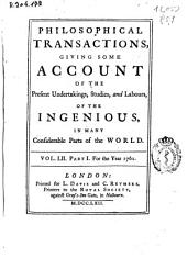 Philosophical Transactions, Giving Some Accompt of the Present Undertakings, Studies and Labors of the Ingenious in Many Considerable Parts of the World: Volume 52