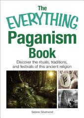 The Everything Paganism Book: Discover the Rituals, Traditions, and Festivals of This Ancient Religion