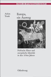 Europa, ein Ausweg: Politische Eliten und europäische Identität in den 1950er Jahren