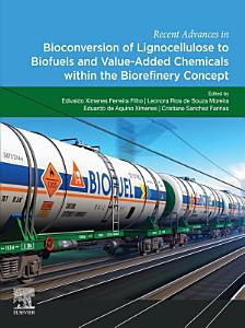 Recent Advances in Bioconversion of Lignocellulose to Biofuels and Value Added Chemicals within the Biorefinery Concept