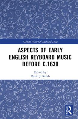 Aspects of Early English Keyboard Music before c 1630 PDF