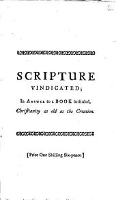 Scripture Vindicated;: In Answer to a Book Intituled, Christianity as Old as the Creation. Part I..