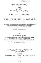 تركجه نك صرف ونحوى: With Exercises for Translation Into Turkish, Quotations from Turkish Authors Illustrating Turkish Syntax and Composition, and Such Rules of the Arabic and Persian Grammars as Have Been Adopted by the Osmanlis, the Pronunciation Being Given in English Letters Throughout