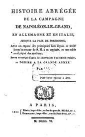 Histoire abrégée de la Campagne de Napoléon-le-Grand, en Allemagne et en Italie, jusqu'a la paix de Presbourg: Avec un exposé des principaux faits depuis ce traité jusqu'au retour de S. M. á sa capitale, et une table analytique des matières