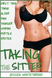 EROTICA: Taking the Sitter (First Time Taboo Older Man Younger Woman Fertile Erotica)
