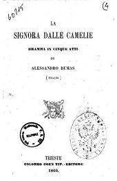 La signora dalle camelie dramma in cinque atti di Alessandro Dumas (figlio)