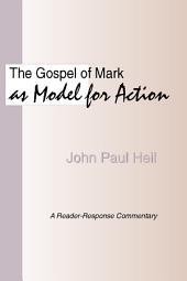 The Gospel of Mark as a Model for Action: A Reader-Response Commentary