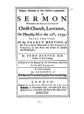 Religious Education of Poor Children Recommended: A Sermon Preached in the Parish-church of Christ-Church, London, on Thursday May the 17th, 1759: ... By John Burton, ... To which is Annexed, An Account of the Society for Promoting Christian Knowledge, Volume 8