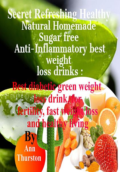 Secret Refreshing Healthy Natural Homemade Sugar free Anti Inflammatory best weight loss drinks  Best diabetic green weight loss drink  for fertility  Arthritis  fast weight loss and healthy living