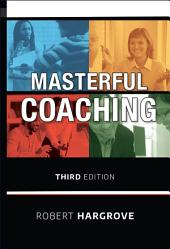 Masterful Coaching: Edition 3