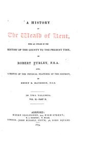 A History of the Weald of Kent: With an Outline of the Early History of the County, Volume 2, Issue 2