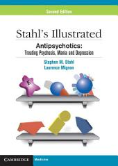 Stahl's Illustrated Antipsychotics: Treating Psychosis, Mania and Depression, Edition 2