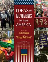 Ideas and Movements that Shaped America  From the Bill of Rights to  Occupy Wall Street   3 volumes  PDF