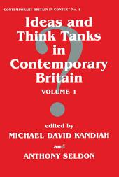 Ideas and Think Tanks in Contemporary Britain: Volume 1