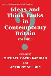 Ideas And Think Tanks In Contemporary Britain Book PDF