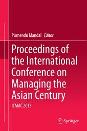 Proceedings of the International Conference on Managing the Asian Century: ICMAC 2013