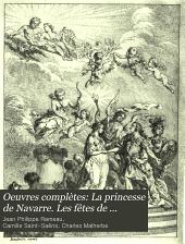 Oeuvres complètes: La princesse de Navarre. Les fêtes de Ramire. Nélée et Myrthis. Zephyre