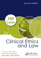100 Cases in Clinical Ethics and Law, Second Edition: Edition 2