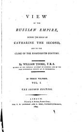 View of the Russian empire during the reign of Catharine the Second, and to the close of the eighteenth century: Volume 1