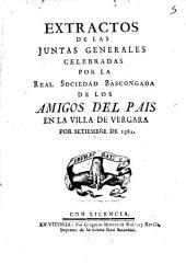 Extractos de las Juntas Generales celebradas por la Real Sociedad Bascongada de los Amigos del País en la villa de Vergara por setiembre de 1782
